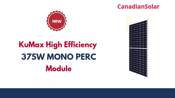 New Product: CanadianSolarKuMaxHigh Efficiency375W MonoPercModule